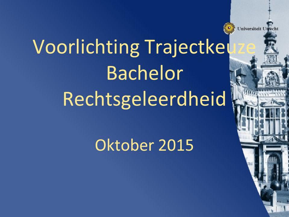Voorlichting Trajectkeuze Bachelor Rechtsgeleerdheid Oktober 2015