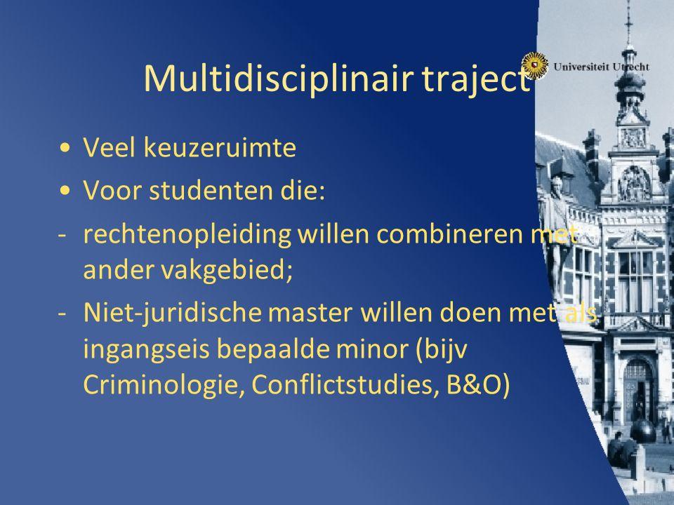 Multidisciplinair traject Veel keuzeruimte Voor studenten die: -rechtenopleiding willen combineren met ander vakgebied; -Niet-juridische master willen doen met als ingangseis bepaalde minor (bijv Criminologie, Conflictstudies, B&O)