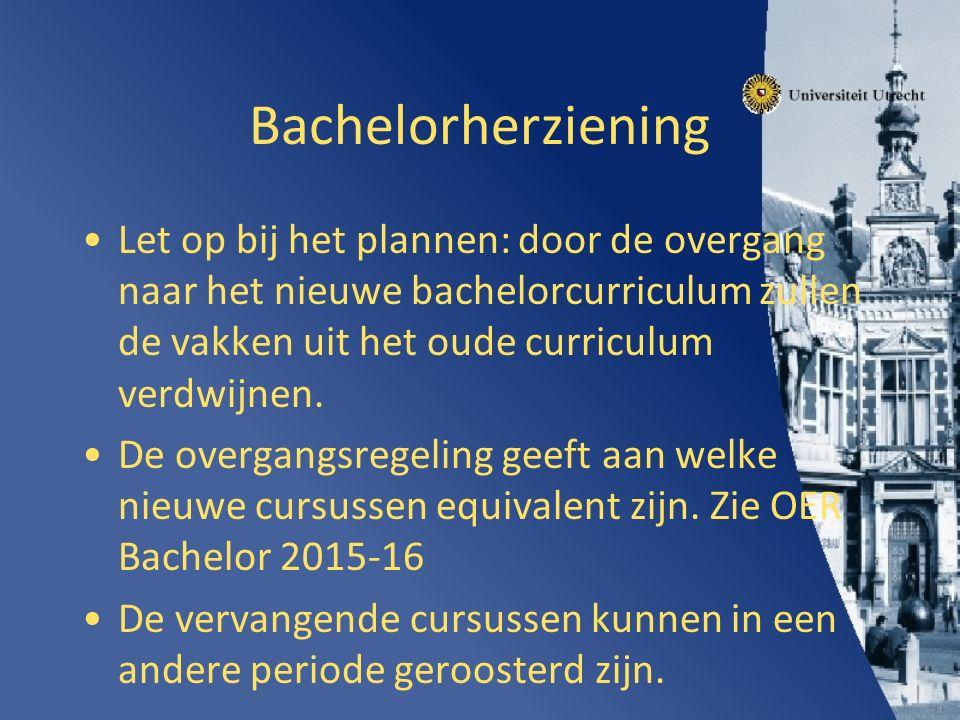 Bachelorherziening Let op bij het plannen: door de overgang naar het nieuwe bachelorcurriculum zullen de vakken uit het oude curriculum verdwijnen.