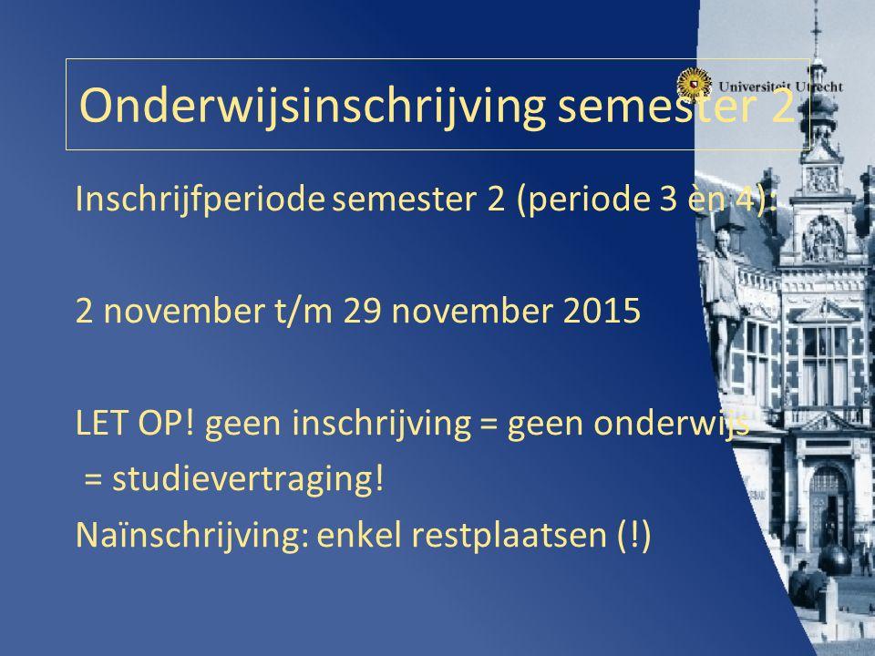 Onderwijsinschrijving semester 2 Inschrijfperiode semester 2 (periode 3 èn 4): 2 november t/m 29 november 2015 LET OP.
