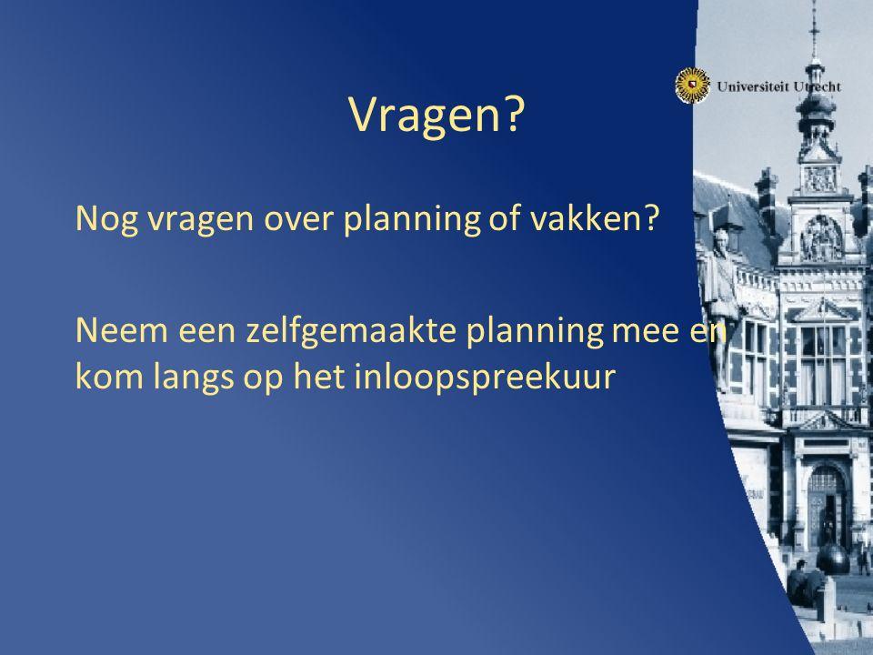 Vragen. Nog vragen over planning of vakken.
