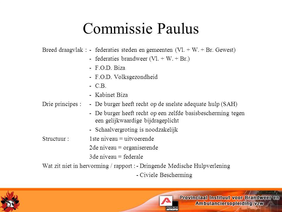 Commissie Paulus Breed draagvlak :-federaties steden en gemeenten (Vl. + W. + Br. Gewest) -federaties brandweer (Vl. + W. + Br.) -F.O.D. Biza -F.O.D.