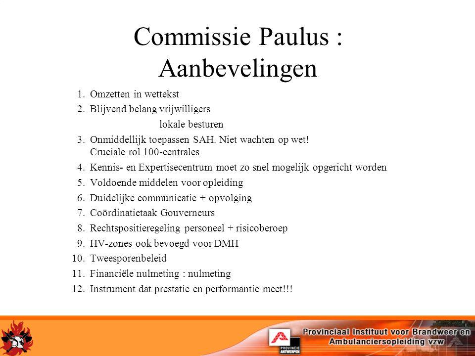 Commissie Paulus : Aanbevelingen 1.Omzetten in wettekst 2.Blijvend belangvrijwilligers lokale besturen 3.Onmiddellijk toepassen SAH. Niet wachten op w