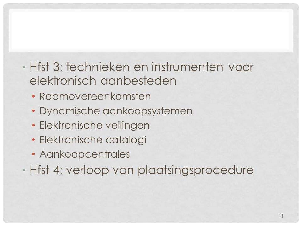 Hfst 3: technieken en instrumenten voor elektronisch aanbesteden Raamovereenkomsten Dynamische aankoopsystemen Elektronische veilingen Elektronische catalogi Aankoopcentrales Hfst 4: verloop van plaatsingsprocedure 11