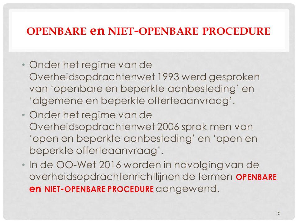 OPENBARE en NIET - OPENBARE PROCEDURE Onder het regime van de Overheidsopdrachtenwet 1993 werd gesproken van 'openbare en beperkte aanbesteding' en 'algemene en beperkte offerteaanvraag'.