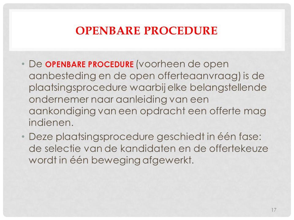 OPENBARE PROCEDURE De OPENBARE PROCEDURE (voorheen de open aanbesteding en de open offerteaanvraag) is de plaatsingsprocedure waarbij elke belangstellende ondernemer naar aanleiding van een aankondiging van een opdracht een offerte mag indienen.