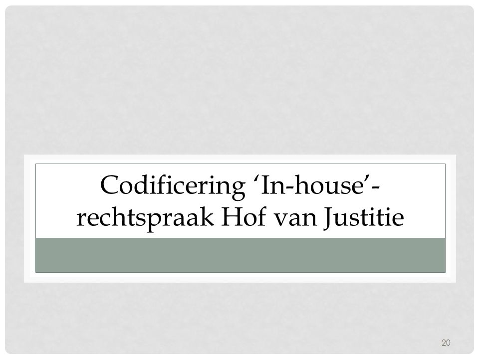 20 Codificering 'In-house'- rechtspraak Hof van Justitie