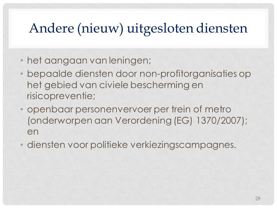 Andere (nieuw) uitgesloten diensten het aangaan van leningen; bepaalde diensten door non-profitorganisaties op het gebied van civiele bescherming en risicopreventie; openbaar personenvervoer per trein of metro (onderworpen aan Verordening (EG) 1370/2007); en diensten voor politieke verkiezingscampagnes.