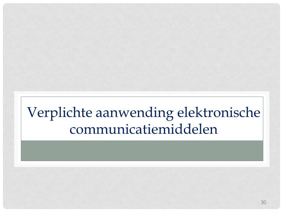 30 Verplichte aanwending elektronische communicatiemiddelen