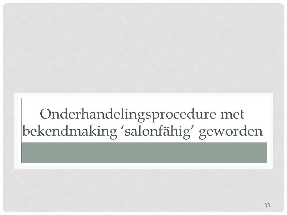 33 Onderhandelingsprocedure met bekendmaking 'salonfähig' geworden