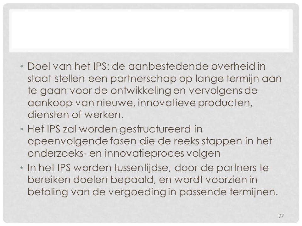 Doel van het IPS: de aanbestedende overheid in staat stellen een partnerschap op lange termijn aan te gaan voor de ontwikkeling en vervolgens de aankoop van nieuwe, innovatieve producten, diensten of werken.