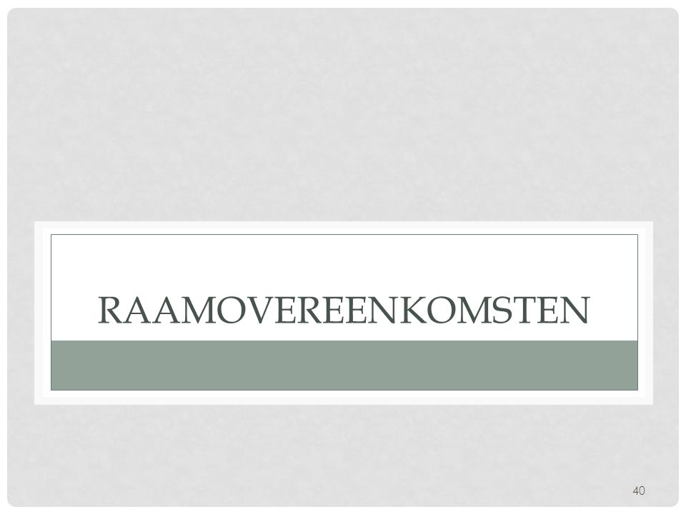 40 RAAMOVEREENKOMSTEN