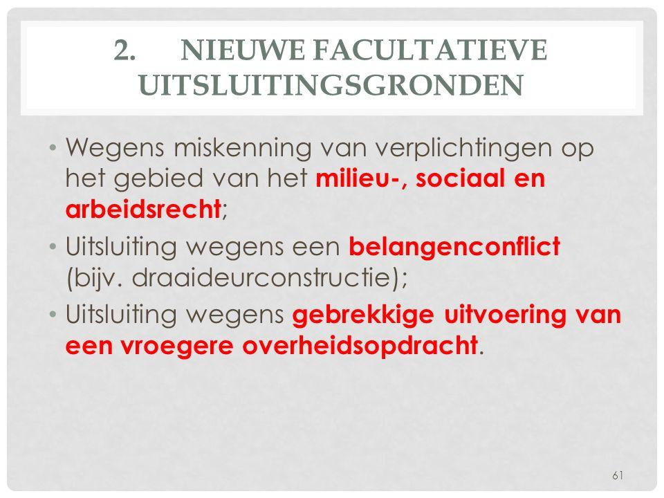 2.NIEUWE FACULTATIEVE UITSLUITINGSGRONDEN Wegens miskenning van verplichtingen op het gebied van het milieu-, sociaal en arbeidsrecht ; Uitsluiting wegens een belangenconflict (bijv.