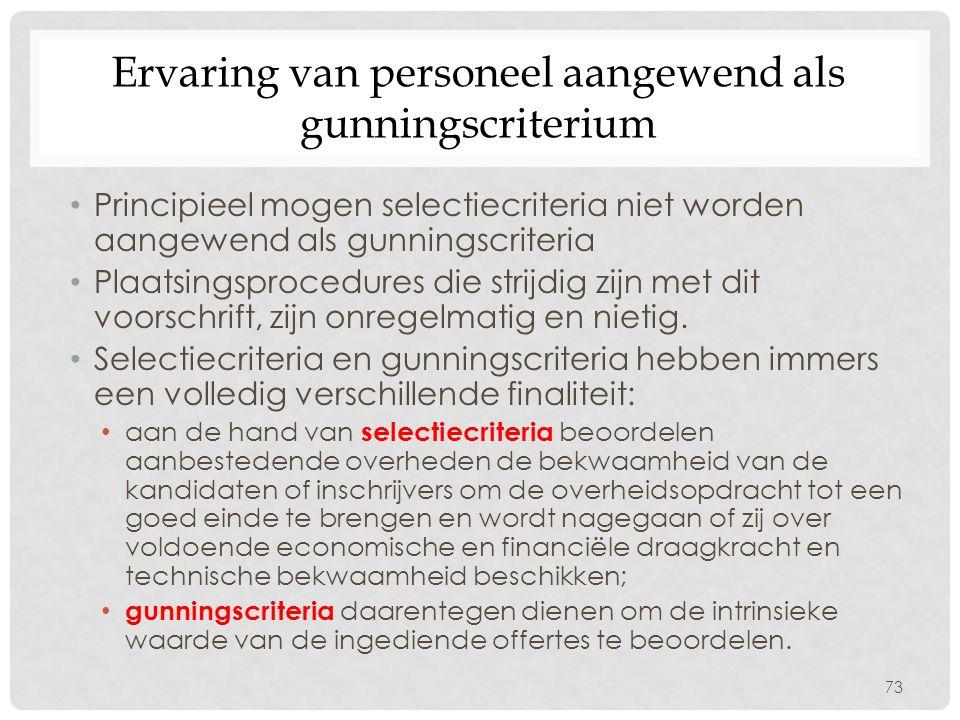 Ervaring van personeel aangewend als gunningscriterium Principieel mogen selectiecriteria niet worden aangewend als gunningscriteria Plaatsingsprocedures die strijdig zijn met dit voorschrift, zijn onregelmatig en nietig.