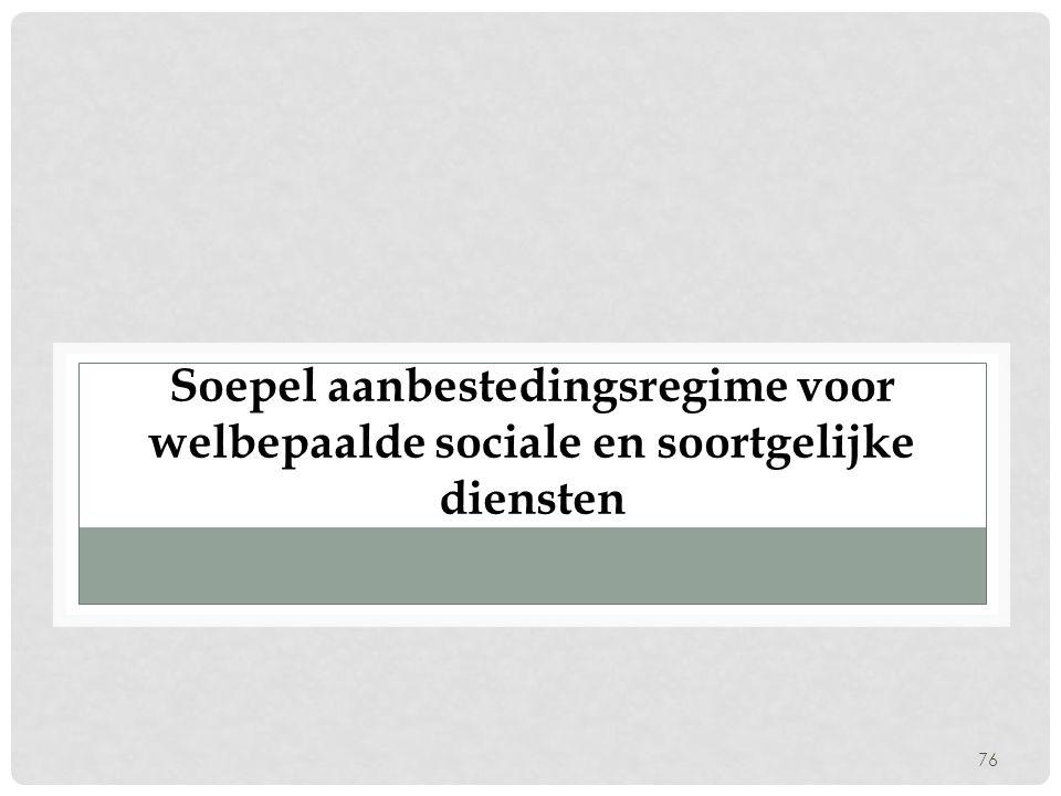 76 Soepel aanbestedingsregime voor welbepaalde sociale en soortgelijke diensten
