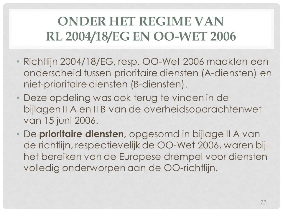 ONDER HET REGIME VAN RL 2004/18/EG EN OO-WET 2006 Richtlijn 2004/18/EG, resp.