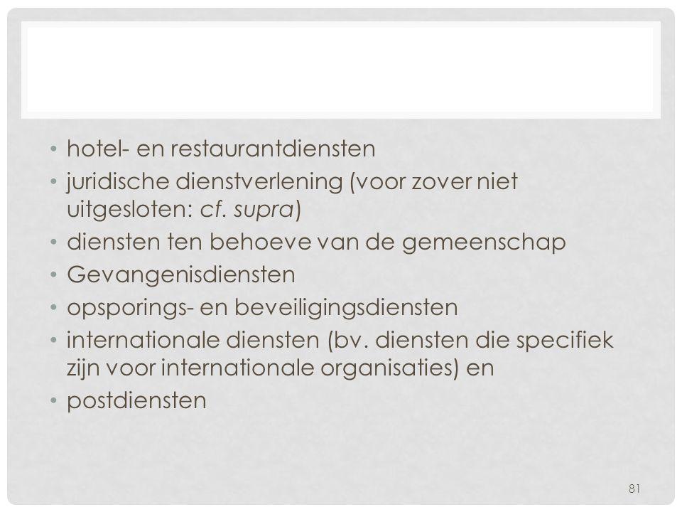 hotel- en restaurantdiensten juridische dienstverlening (voor zover niet uitgesloten: cf.