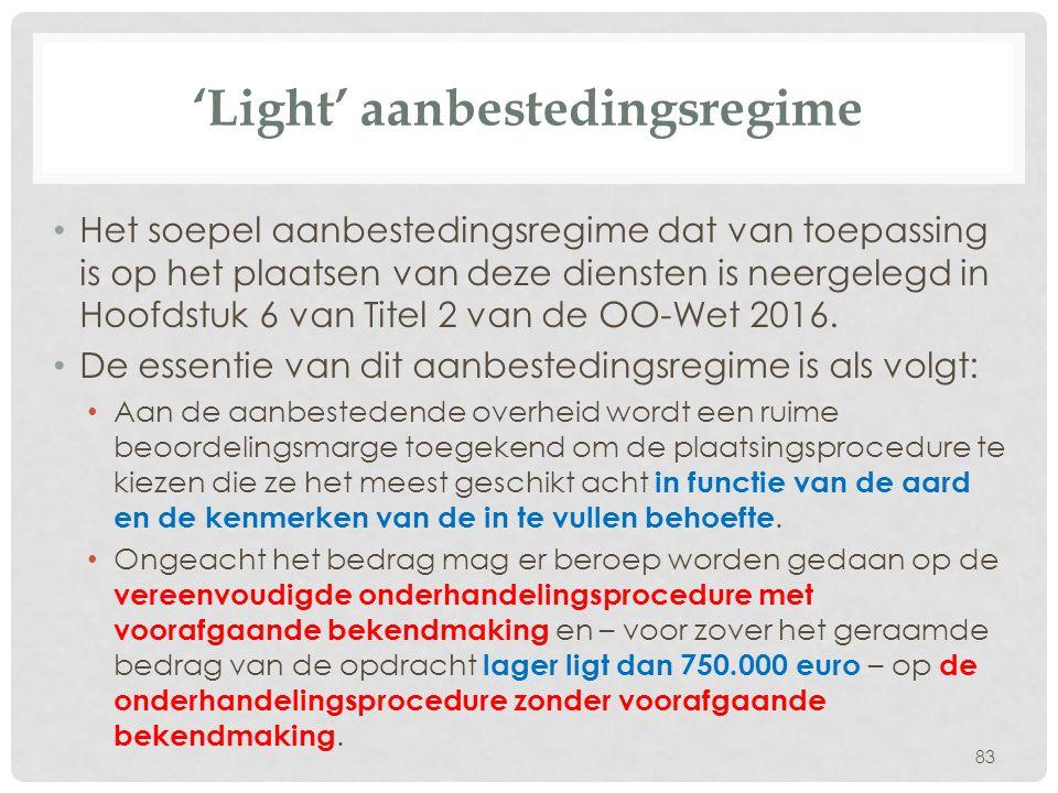 'Light' aanbestedingsregime Het soepel aanbestedingsregime dat van toepassing is op het plaatsen van deze diensten is neergelegd in Hoofdstuk 6 van Titel 2 van de OO-Wet 2016.