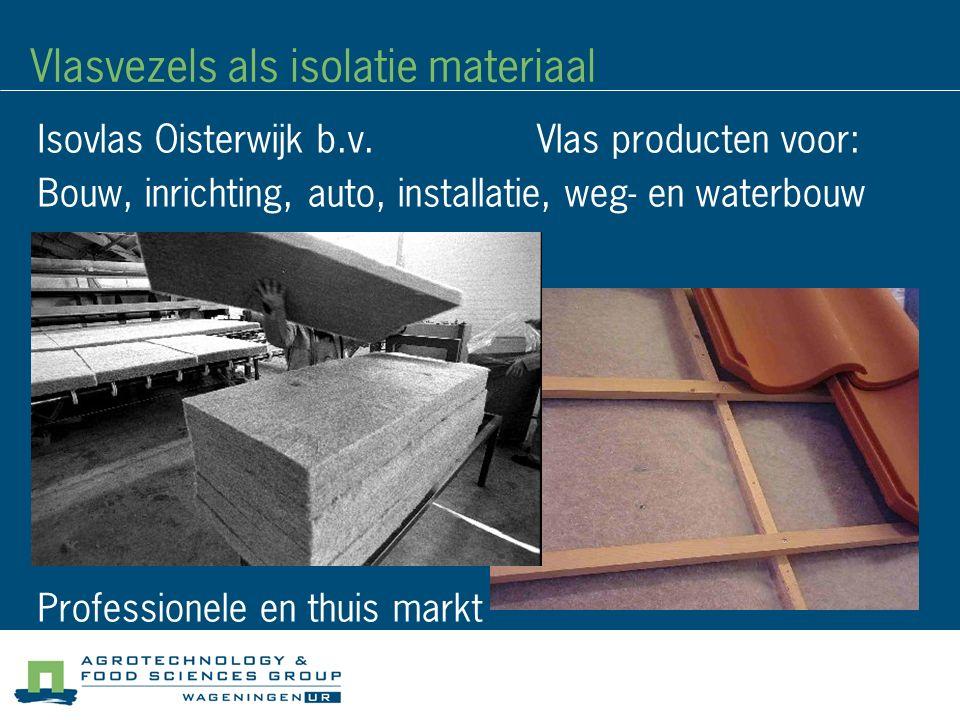 Vlasvezels als isolatie materiaal Isovlas Oisterwijk b.v. Vlas producten voor: Bouw, inrichting, auto, installatie, weg- en waterbouw Professionele en