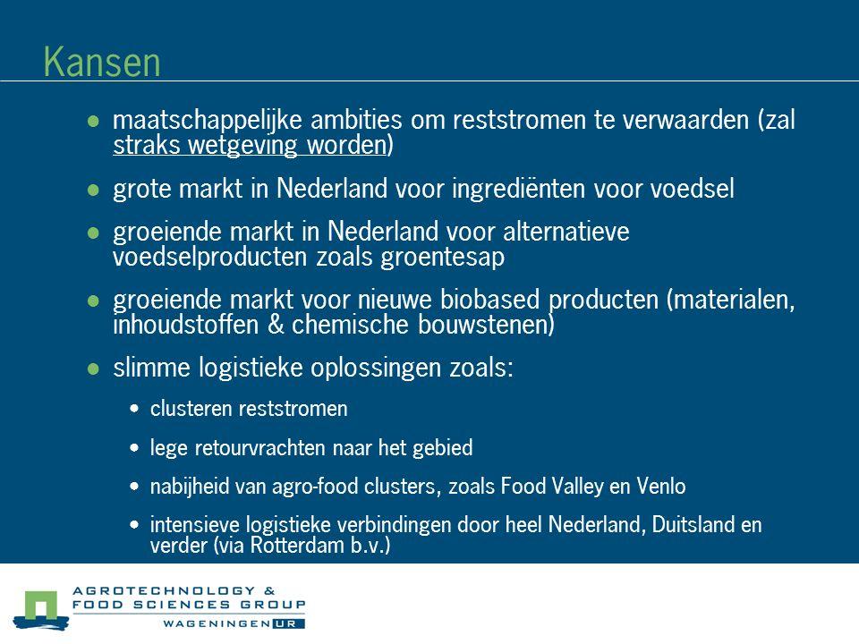 Kansen maatschappelijke ambities om reststromen te verwaarden (zal straks wetgeving worden) grote markt in Nederland voor ingrediënten voor voedsel groeiende markt in Nederland voor alternatieve voedselproducten zoals groentesap groeiende markt voor nieuwe biobased producten (materialen, inhoudstoffen & chemische bouwstenen) slimme logistieke oplossingen zoals: clusteren reststromen lege retourvrachten naar het gebied nabijheid van agro-food clusters, zoals Food Valley en Venlo intensieve logistieke verbindingen door heel Nederland, Duitsland en verder (via Rotterdam b.v.)