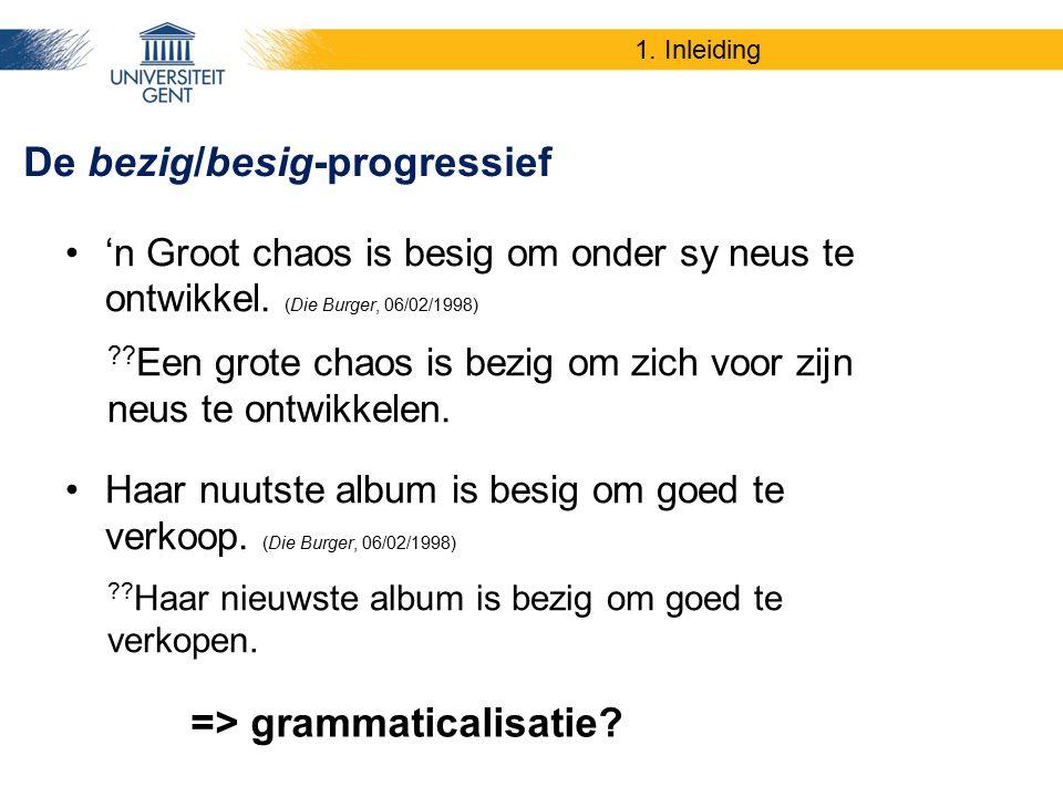 1. Inleiding 'n Groot chaos is besig om onder sy neus te ontwikkel. (Die Burger, 06/02/1998) ?? Een grote chaos is bezig om zich voor zijn neus te ont
