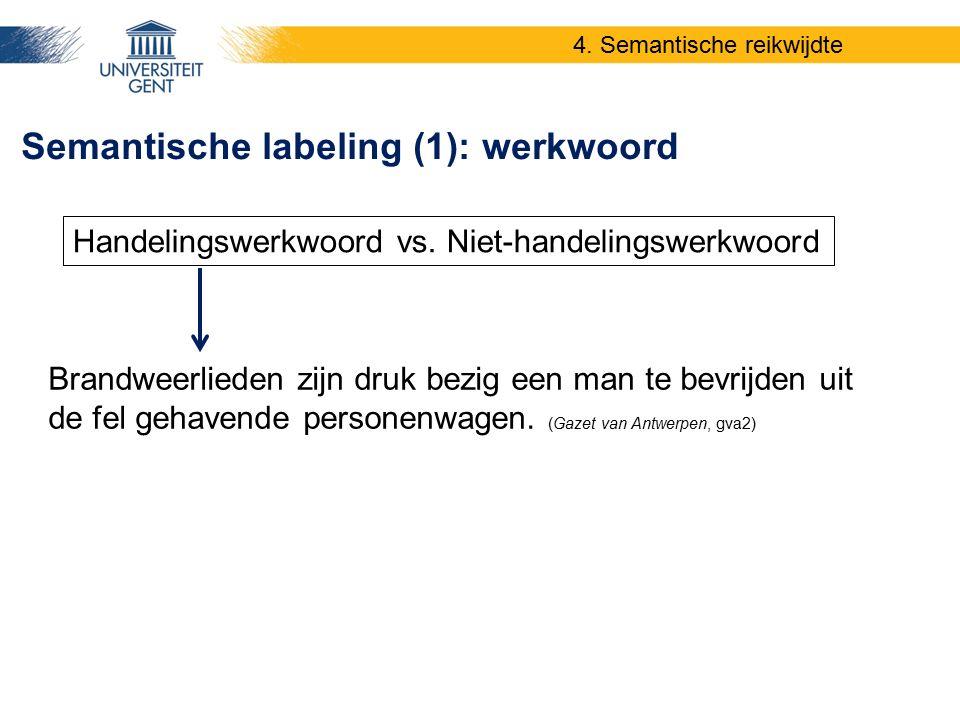 Brandweerlieden zijn druk bezig een man te bevrijden uit de fel gehavende personenwagen. (Gazet van Antwerpen, gva2) Semantische labeling (1): werkwoo