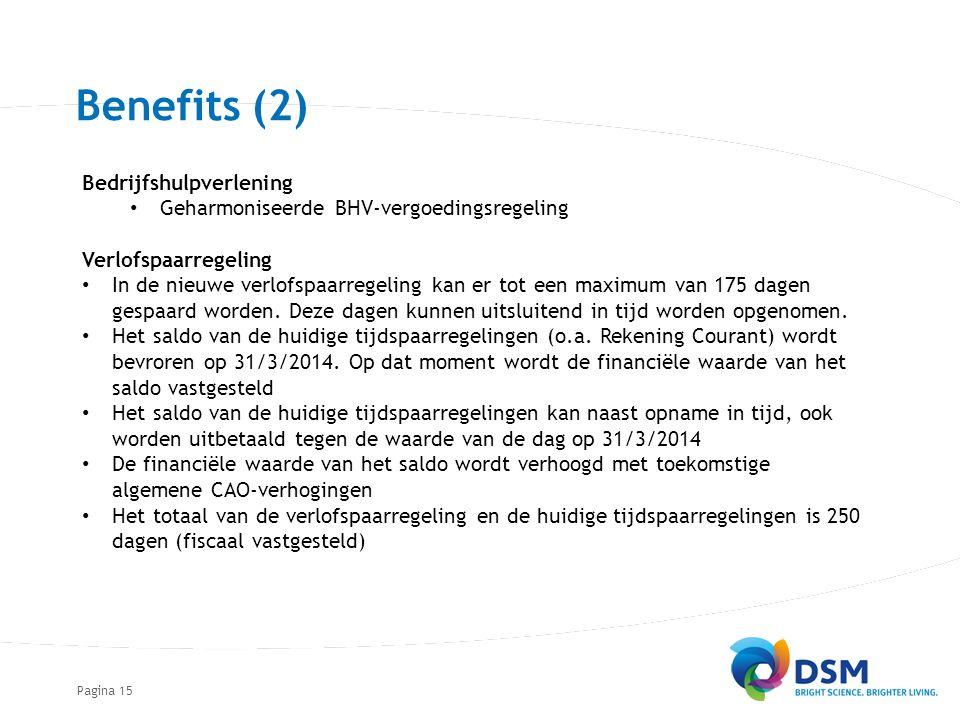 Pagina15 Benefits (2) Bedrijfshulpverlening Geharmoniseerde BHV-vergoedingsregeling Verlofspaarregeling In de nieuwe verlofspaarregeling kan er tot een maximum van 175 dagen gespaard worden.