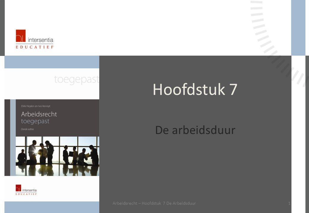 Hoofdstuk 7 De arbeidsduur 1Arbeidsrecht – Hoofdstuk 7 De Arbeidsduur