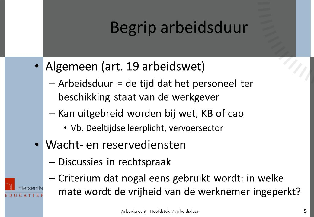 Arbeidsrecht - Hoofdstuk 7 Arbeidsduur 5 Begrip arbeidsduur Algemeen (art.