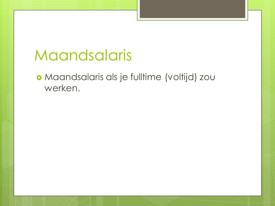 Maandsalaris  Maandsalaris als je fulltime (voltijd) zou werken.