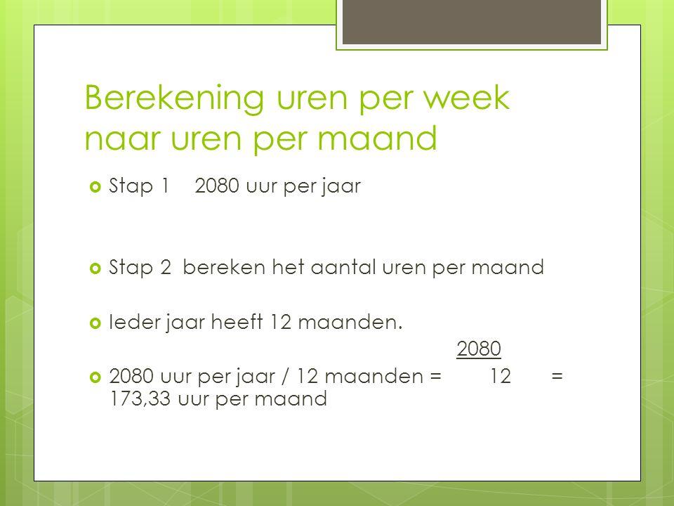 Berekening uren per week naar uren per maand  Stap 1 2080 uur per jaar  Stap 2 bereken het aantal uren per maand  Ieder jaar heeft 12 maanden.