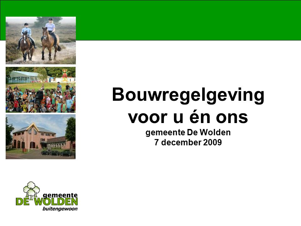 Bouwregelgeving voor u én ons gemeente De Wolden 7 december 2009