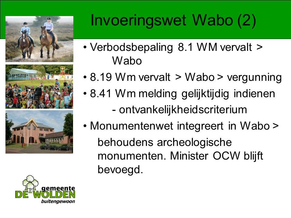 Invoeringswet Wabo (2) Verbodsbepaling 8.1 WM vervalt > Wabo 8.19 Wm vervalt > Wabo > vergunning 8.41 Wm melding gelijktijdig indienen - ontvankelijkheidscriterium Monumentenwet integreert in Wabo > behoudens archeologische monumenten.