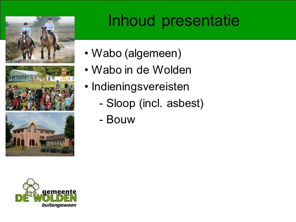 Inhoud presentatie Wabo (algemeen) Wabo in de Wolden Indieningsvereisten - Sloop (incl.