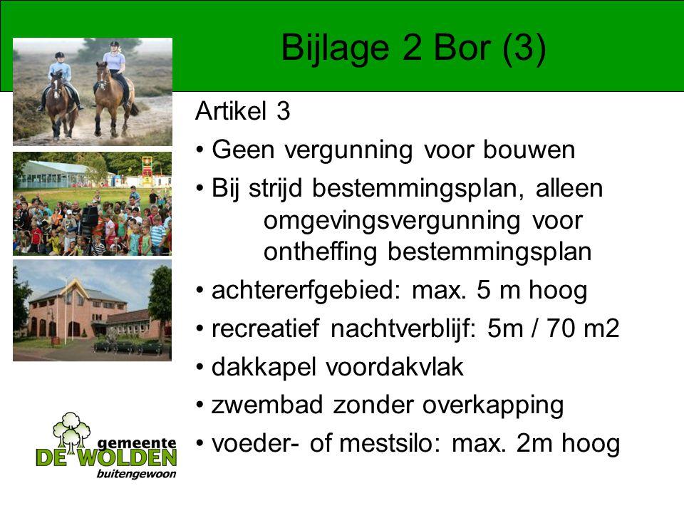 Bijlage 2 Bor (3) Artikel 3 Geen vergunning voor bouwen Bij strijd bestemmingsplan, alleen omgevingsvergunning voor ontheffing bestemmingsplan achtererfgebied: max.