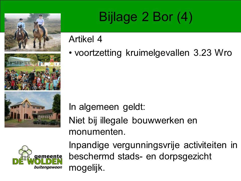 Bijlage 2 Bor (4) Artikel 4 voortzetting kruimelgevallen 3.23 Wro In algemeen geldt: Niet bij illegale bouwwerken en monumenten.