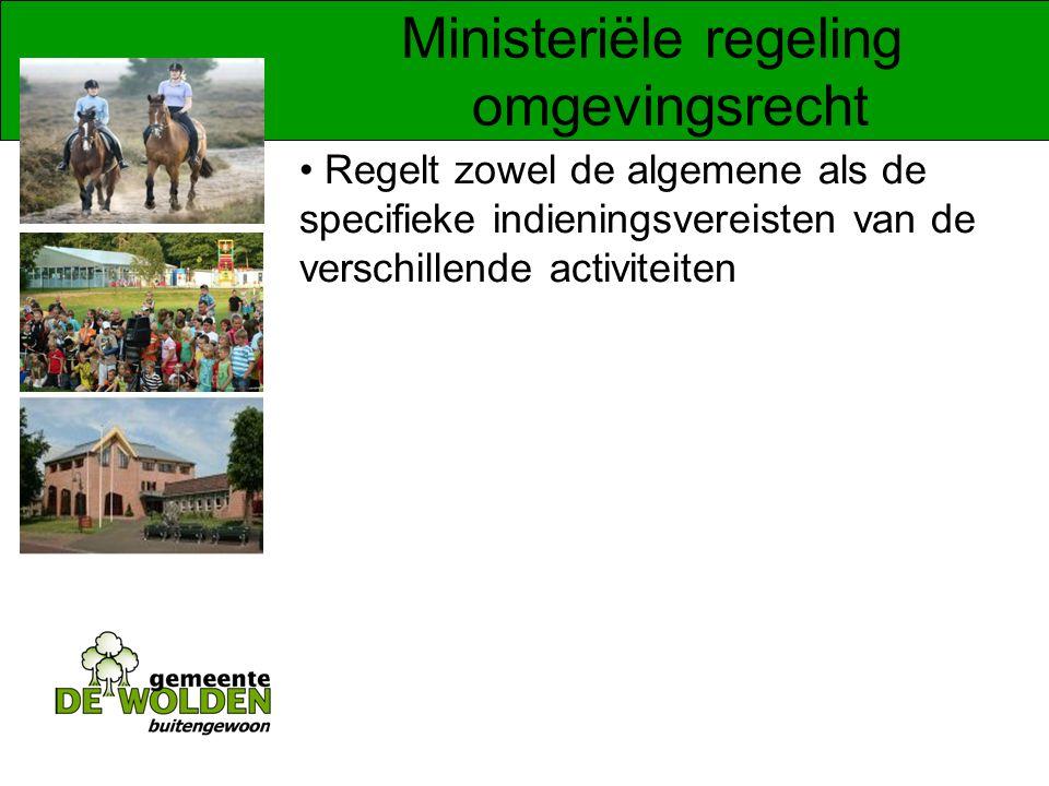 Ministeriële regeling omgevingsrecht Regelt zowel de algemene als de specifieke indieningsvereisten van de verschillende activiteiten