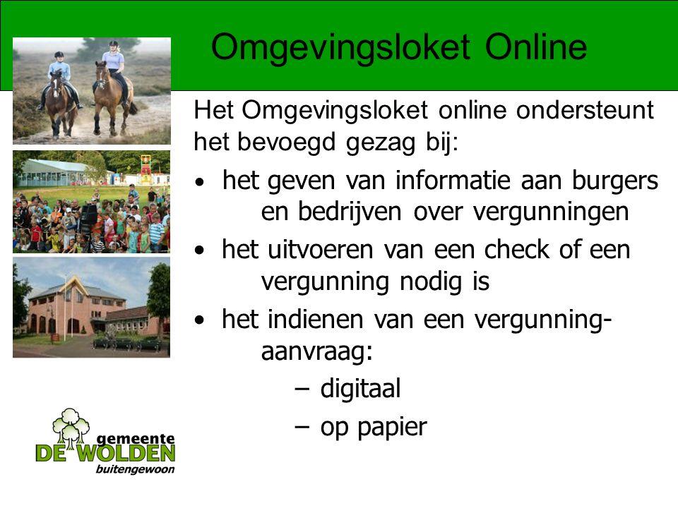 Omgevingsloket Online Het Omgevingsloket online ondersteunt het bevoegd gezag bij: het geven van informatie aan burgers en bedrijven over vergunningen het uitvoeren van een check of een vergunning nodig is het indienen van een vergunning- aanvraag: – digitaal – op papier