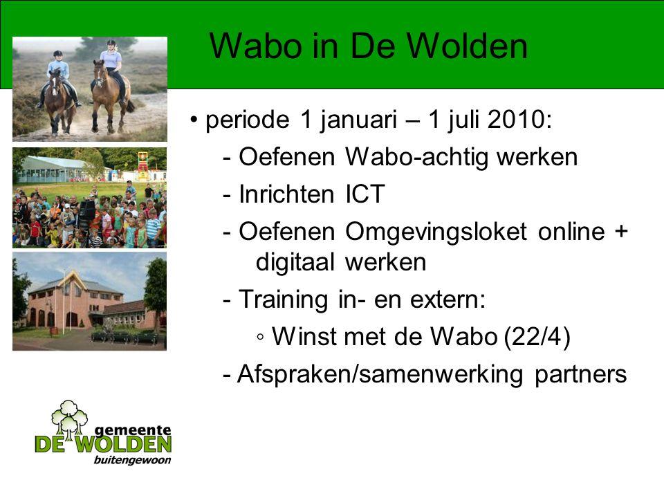 Wabo in De Wolden periode 1 januari – 1 juli 2010: - Oefenen Wabo-achtig werken - Inrichten ICT - Oefenen Omgevingsloket online + digitaal werken - Training in- en extern: ◦ Winst met de Wabo (22/4) - Afspraken/samenwerking partners