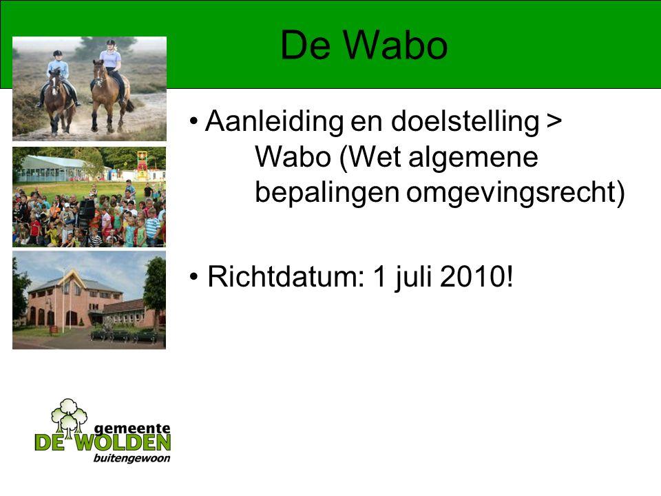 De Wabo Aanleiding en doelstelling > Wabo (Wet algemene bepalingen omgevingsrecht) Richtdatum: 1 juli 2010!