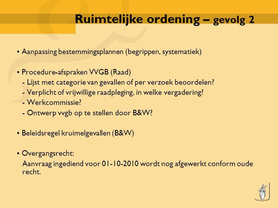 Ruimtelijke ordening – gevolg 2 Aanpassing bestemmingsplannen (begrippen, systematiek) Procedure-afspraken VVGB (Raad) - Lijst met categorie van gevallen of per verzoek beoordelen.