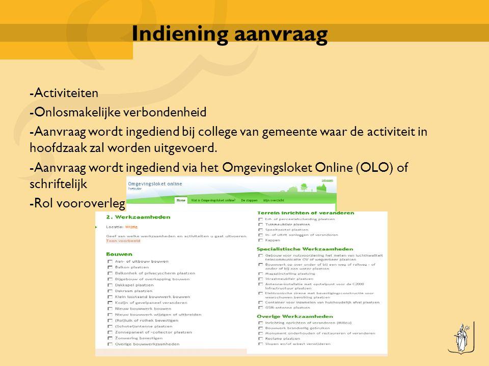 Indiening aanvraag -Activiteiten -Onlosmakelijke verbondenheid -Aanvraag wordt ingediend bij college van gemeente waar de activiteit in hoofdzaak zal worden uitgevoerd.