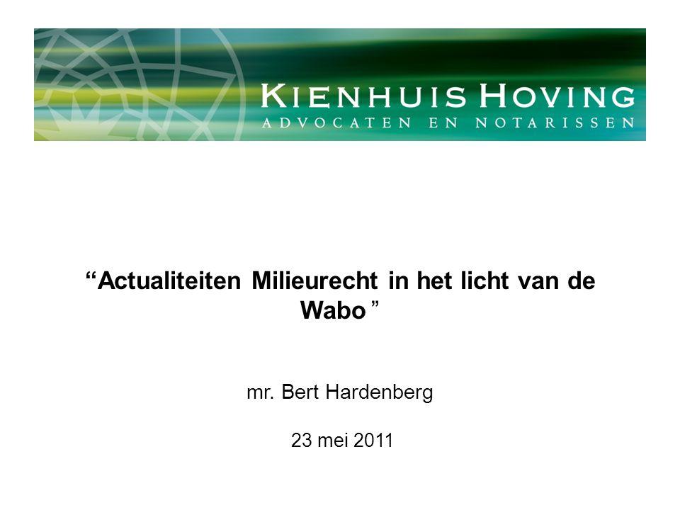 Actualiteiten Milieurecht in het licht van de Wabo mr. Bert Hardenberg 23 mei 2011