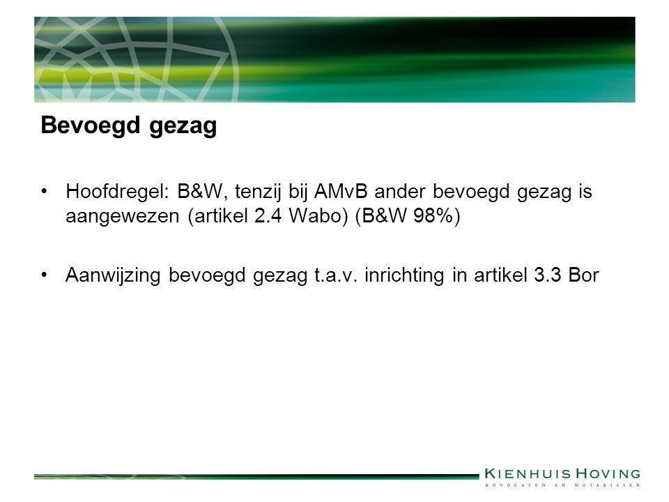 Bevoegd gezag Hoofdregel: B&W, tenzij bij AMvB ander bevoegd gezag is aangewezen (artikel 2.4 Wabo) (B&W 98%) Aanwijzing bevoegd gezag t.a.v.