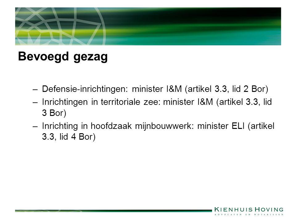 Bevoegd gezag –Defensie-inrichtingen: minister I&M (artikel 3.3, lid 2 Bor) –Inrichtingen in territoriale zee: minister I&M (artikel 3.3, lid 3 Bor) –Inrichting in hoofdzaak mijnbouwwerk: minister ELI (artikel 3.3, lid 4 Bor)