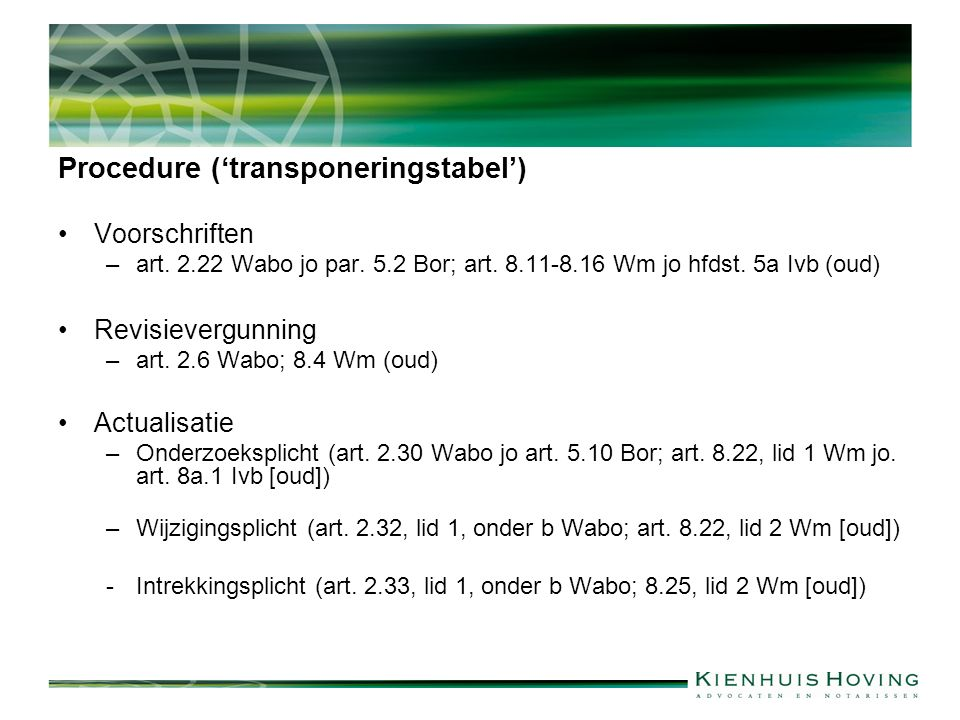 Procedure ('transponeringstabel') Voorschriften –art. 2.22 Wabo jo par. 5.2 Bor; art. 8.11-8.16 Wm jo hfdst. 5a Ivb (oud) Revisievergunning –art. 2.6