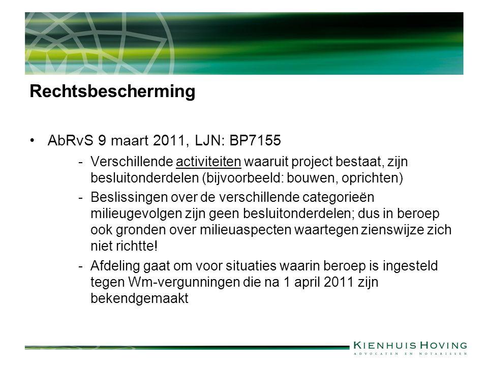 Rechtsbescherming AbRvS 9 maart 2011, LJN: BP7155 -Verschillende activiteiten waaruit project bestaat, zijn besluitonderdelen (bijvoorbeeld: bouwen, oprichten) -Beslissingen over de verschillende categorieën milieugevolgen zijn geen besluitonderdelen; dus in beroep ook gronden over milieuaspecten waartegen zienswijze zich niet richtte.