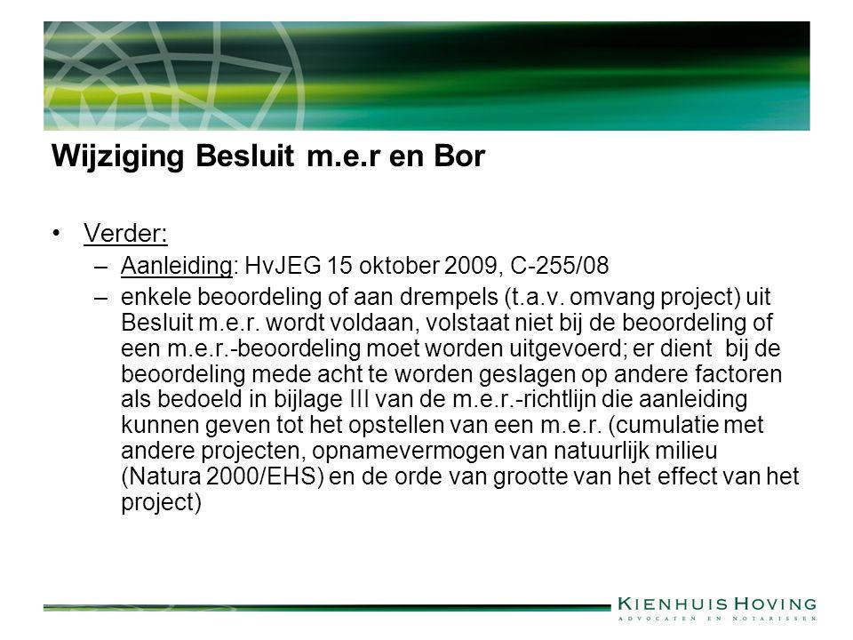 Wijziging Besluit m.e.r en Bor Verder: –Aanleiding: HvJEG 15 oktober 2009, C-255/08 –enkele beoordeling of aan drempels (t.a.v.