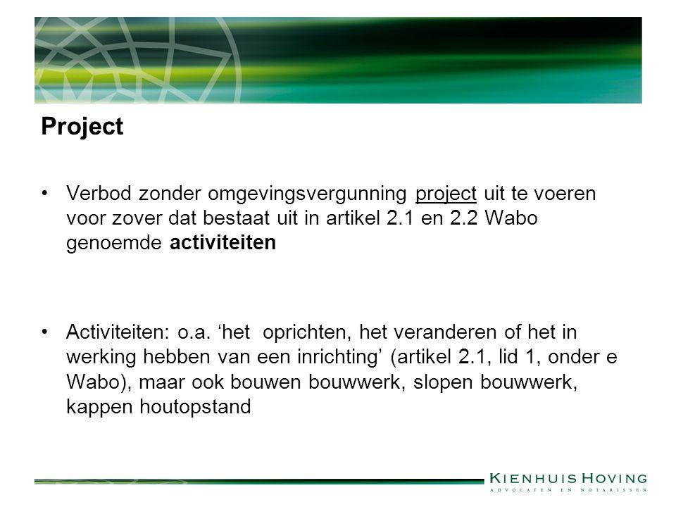 Project Verbod zonder omgevingsvergunning project uit te voeren voor zover dat bestaat uit in artikel 2.1 en 2.2 Wabo genoemde activiteiten Activiteiten: o.a.