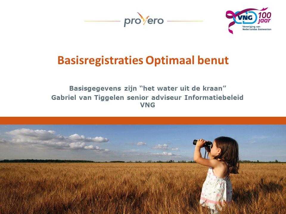 Basisregistraties Optimaal benut Basisgegevens zijn het water uit de kraan Gabriel van Tiggelen senior adviseur Informatiebeleid VNG